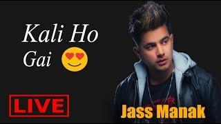 Kalii Ho Gai : Jass Manak (Live) 2019