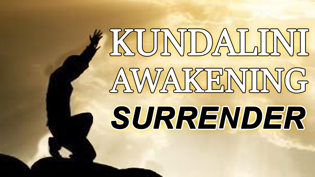Surrender ~ Stages of Kundalini Awakening and Spiritual Awakening