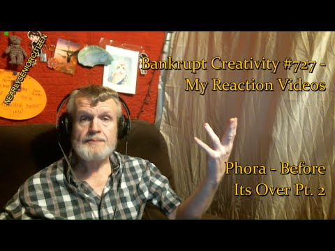 Phora - Before Its Over Pt. 2 : Bankrupt Creativity #727 - My Reaction Videos