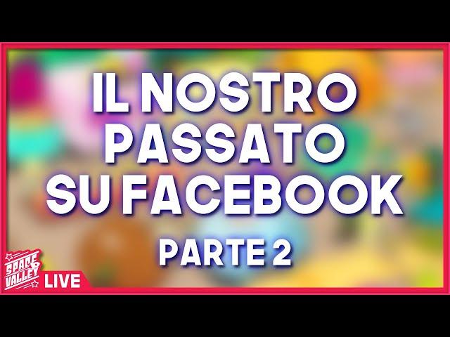 Il nostro PASSATO su FACEBOOK! - Salotto della Valle [LIVE pt.2]