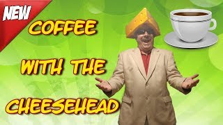 Tuesday Morning Coffee With The Cheesehead - Great Discussion