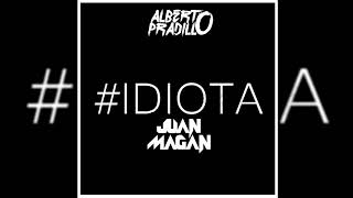 Juan Magán - Idiota (Alberto Pradillo Extended Edit 2018)