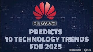 Huawei Predicts 10 Technology Trends For 2025