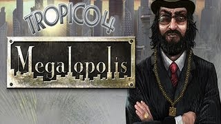 Let's Play Tropico 4 - Megalopolis DLC - Part 1