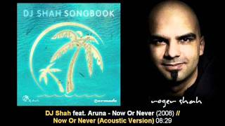 DJ Shah feat. Aruna - Now Or Never (Acoustic Version) // Songbook [ARMA133-2.01]
