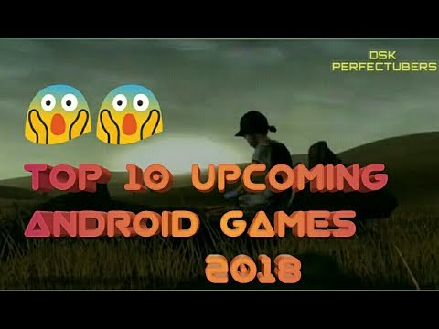 Top 10 Upcoming Android Games 2018 By Dsk Perfectubers