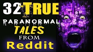 32 TRUE Scary PARANORMAL Ghost Stories From Reddit