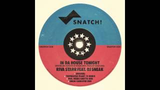 Riva Starr & DJ Sneak - In Da House Tonight (Tripmastaz Plant 74 Remix) [Snatch! Records]