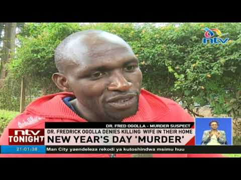 Dr. Fredrick Ogolla denies killing wife on New Year's day