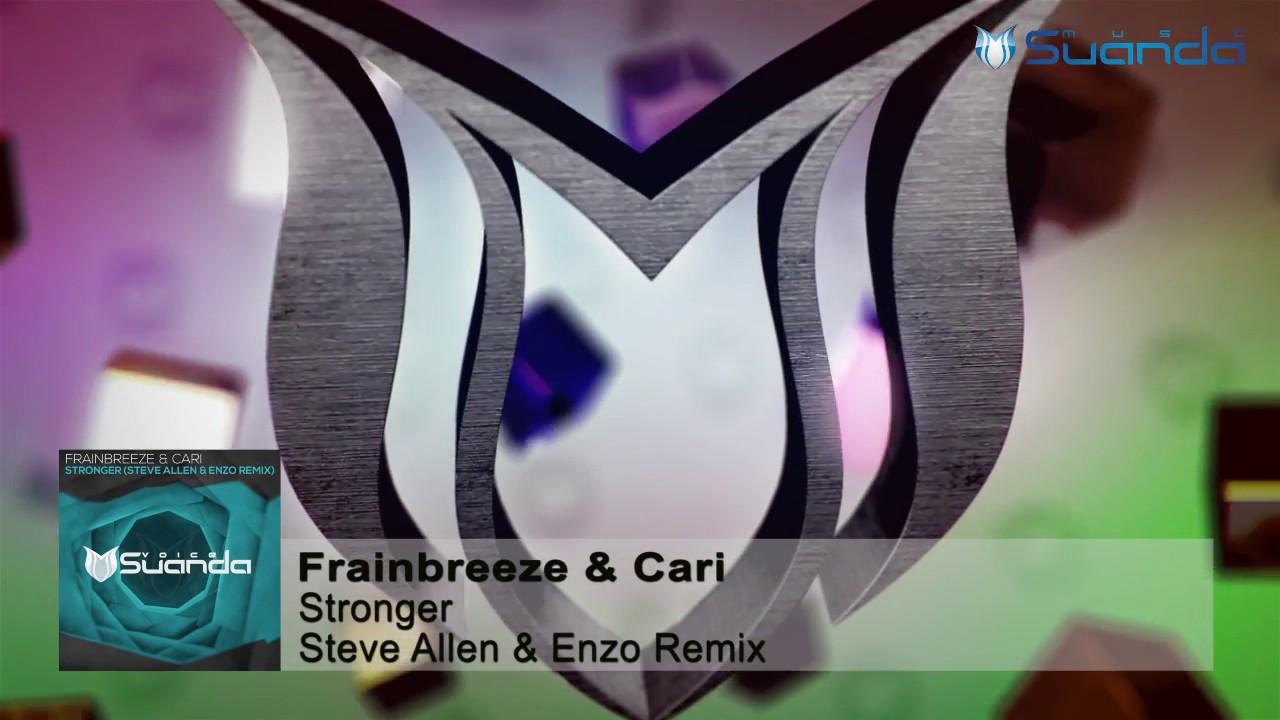 Frainbreeze & Cari - Stronger (Steve Allen & Enzo Remix)