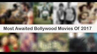 Most Awaited Bollywood Movies Of 2017 - 1st and 9th are most awaited movies