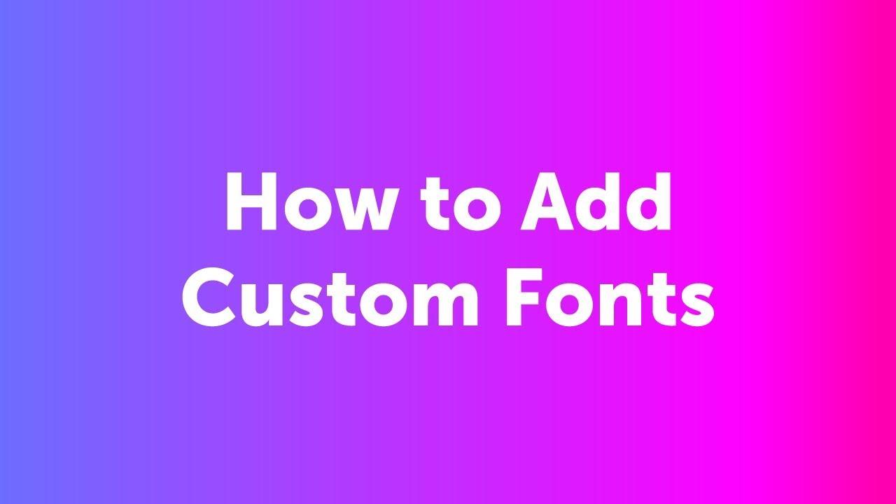 How do I add custom fonts?