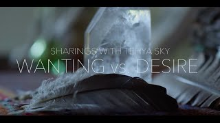 Wanting Vs. Desire: The Difference with Tehya Sky
