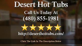 Desert Hot Tubs Chandler Review San Tan Valley AZ,85140 (480) 855-1981