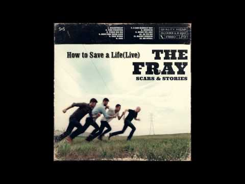 How To Save A Life(Live) - The Fray(Scars And Stories)