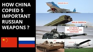 HOW CHINA COPIED 5 IMPORTANT  RUSSIAN WEAPONS ?