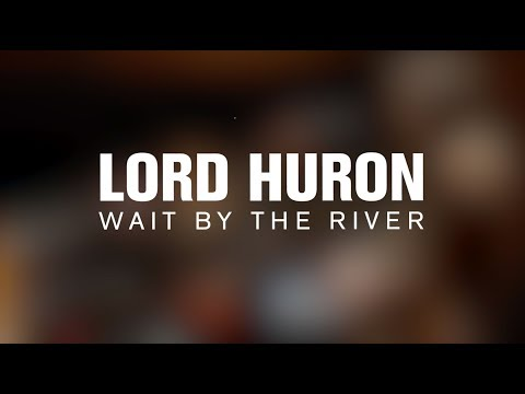 Lord Huron - Wait By The River (Live on The Current)