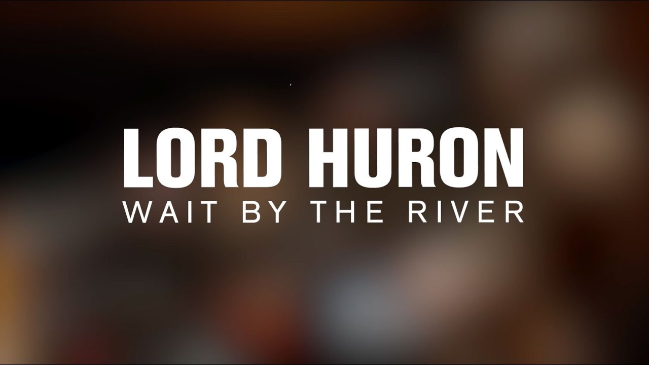 lord-huron-wait-by-the-river-live-on-the-current-the-current