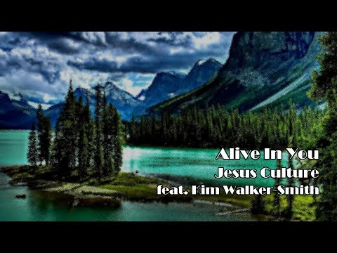 Alive In You - Jesus Culture (Song Lyrics)