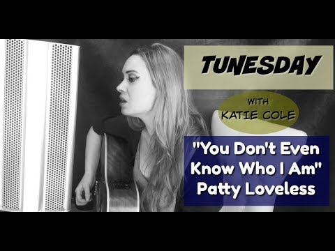 You Don't Even Know Who I Am - Patty Loveless cover - Katie Cole Tunesday