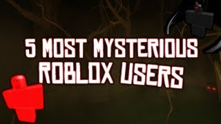Top 5 Most Mysterious ROBLOX Users