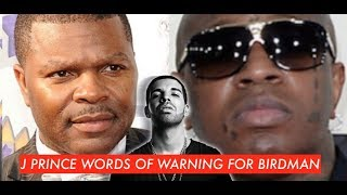 J Prince WORDS OF WARNING for Birdman for Not Paying His Son What He owes for Drake, RESPECT COMING