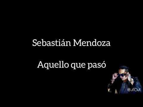 Sebastián Mendoza - Aquello Que Pasó (letra)