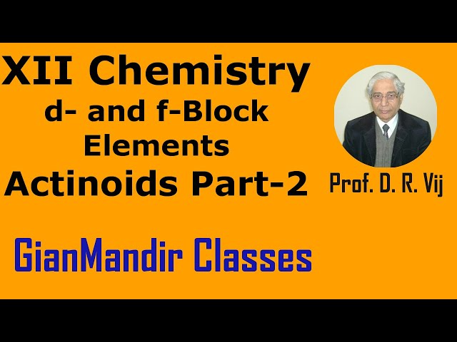 XII Chemistry | d- and f- Block Elements | Actinoids Part-2 by Gourav Sir
