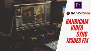 Bandicam Video Sync Issues fix Adobe Premiere Pro