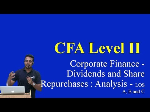2017: CFA Level 2: Corporate Finance - Dividends and Share Repurchases : Analysis - LOS A, B and C