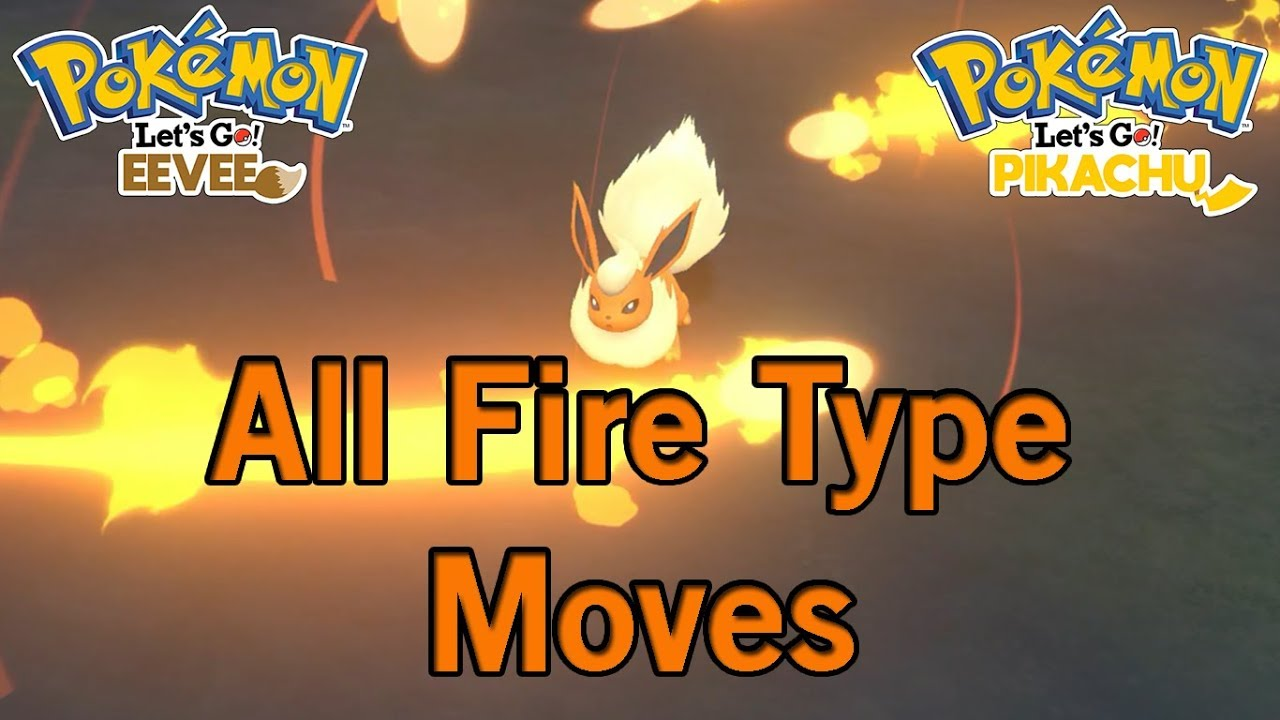 All Fire Type Moves In Lets Go Eevee Lets Go Pikachu Youtube