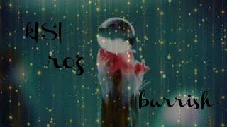 Kisi roz barish jo aye / rain status