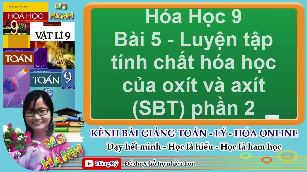 [ Hóa 9 ] Bài 5 – Luyện tập tính chất hóa học của Oxít và Axít (SBT) phần 2