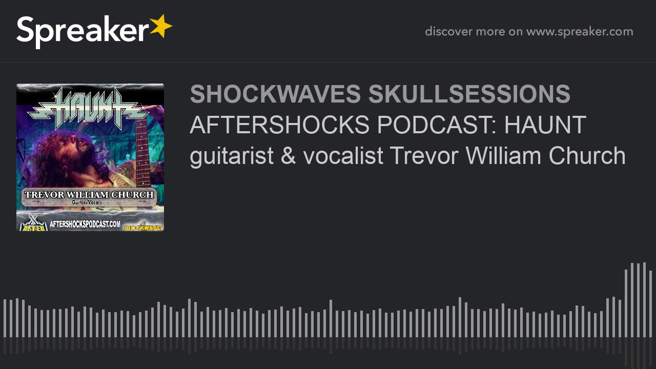 AFTERSHOCKS PODCAST  HAUNT guitarist   vocalist Trevor William Church
