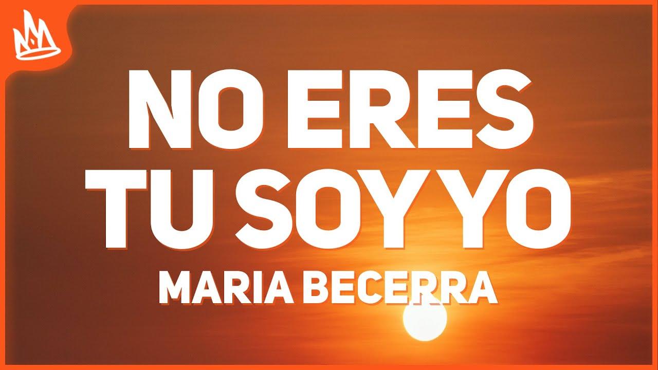 Maria Becerra, Danny Ocean - No Eres Tu Soy Yo (Letra)