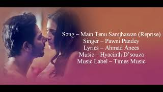 """MAIN TENU SAMJHAWAN"" (REPRISE) Full Song With Lyrics ▪ Pawni Pandey ▪ Hyacinth D'souza"