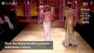 Shree Raj Mahal Jewellers Presents Rimple & Harpreet Narula and Sulakshana Couture #ICW2014 : Sh...