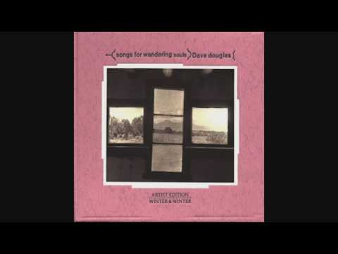 Dave Douglas - Songs For Wandering Souls (full album)