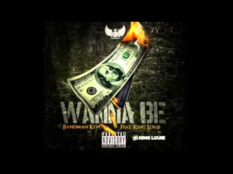 Bandman Kevo ft King Louie - Wanna Be