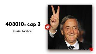 Néstor Kirchner. El Proyecto Nacional y Popular. 403010 - Capítulo 3