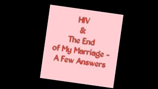HIV & The End of My Marriage - The Follow-up