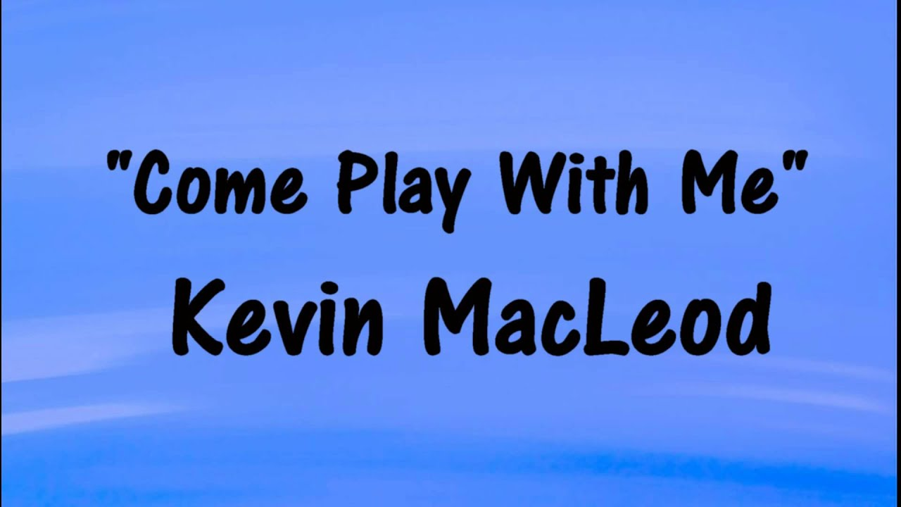 Come Play With Me Creepy New Tune Kevin Macleod