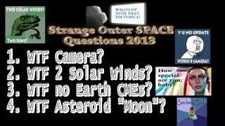 Strange Outer Space Questions 2013 : Solar winds, Asteroid & Moon, Sun activity, Coronal Shapes