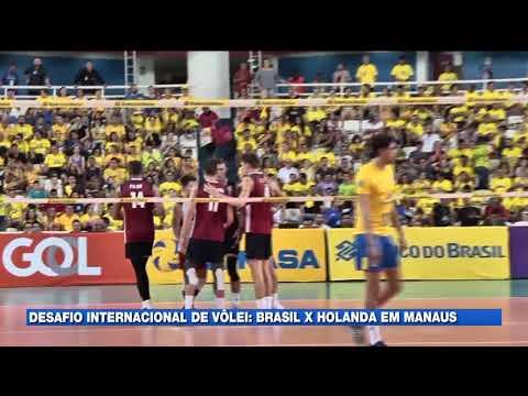 Desafio internacional de vôlei: brasil x holanda em Manaus