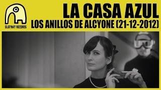 LA CASA AZUL - Los Anillos De Alcyone (21-12-2012) [Official]