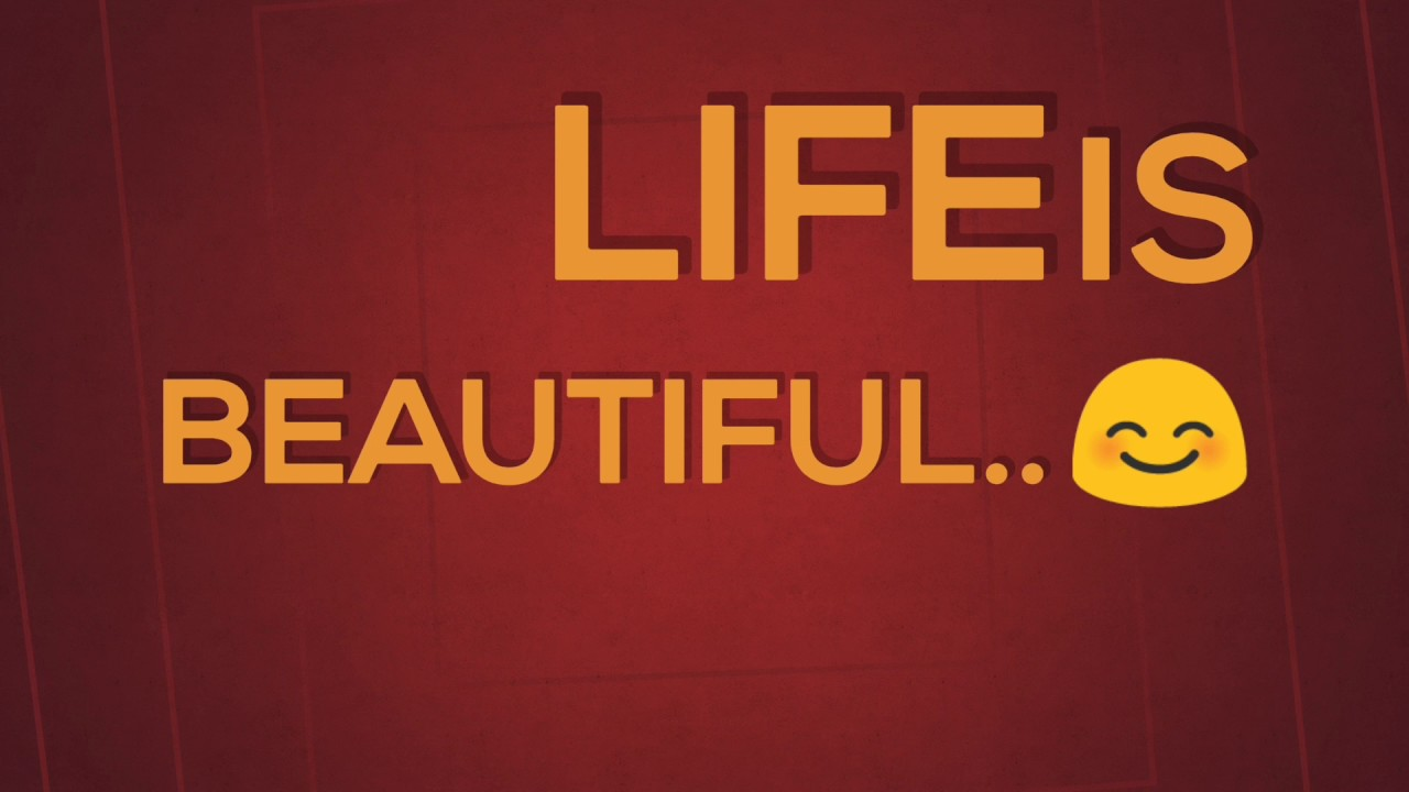 Life Is Beautiful Quotes About Life Youtube