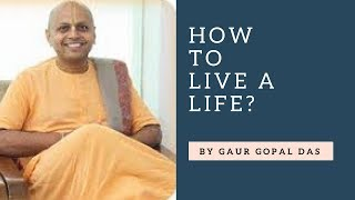 How To Live Life by Gaur Gopal Das 2018 HD | Victory Requires Practice, Sadhna, Dedication |