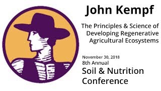John Kempf: Developing Regenerative Agriculture Ecosystems, part 1 | SNC 2018 Pre-conference