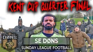 SE DONS vs DRINKS WAREHOUSE | KENT CUP QUARTER FINAL | Sunday League Football