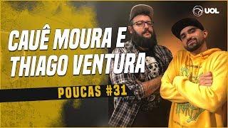 CAUÊ MOURA + THIAGO VENTURA | POUCAS #31